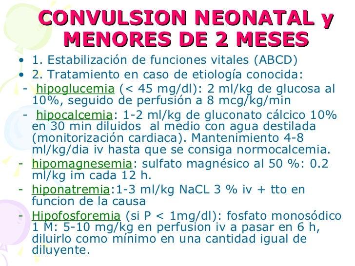 CONVULSION NEONATAL y MENORES DE 2 MESES <ul><li>1. Estabilización de funciones vitales (ABCD) </li></ul><ul><li>2. Tratam...