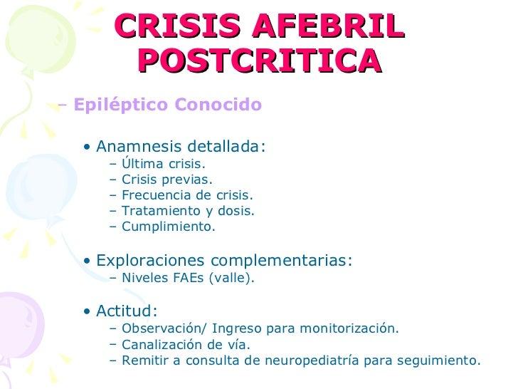 CRISIS AFEBRIL POSTCRITICA <ul><ul><li>Epiléptico Conocido </li></ul></ul><ul><ul><ul><li>Anamnesis detallada: </li></ul><...