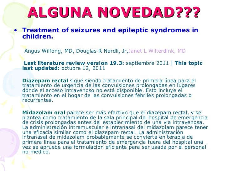 ALGUNA NOVEDAD??? <ul><li>Treatment of seizures and epileptic syndromes in children. </li></ul><ul><li>Angus Wilfong, MD, ...
