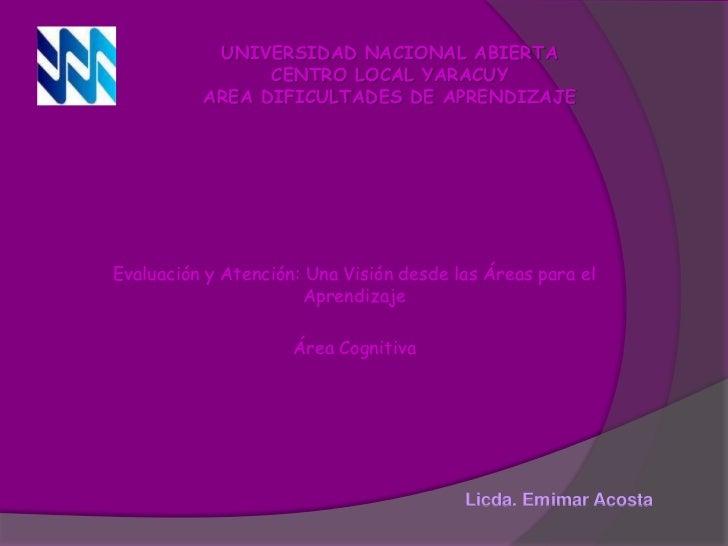UNIVERSIDAD NACIONAL ABIERTA<br />CENTRO LOCAL YARACUY<br />AREA DIFICULTADES DE APRENDIZAJE<br />Evaluación y Atención: U...