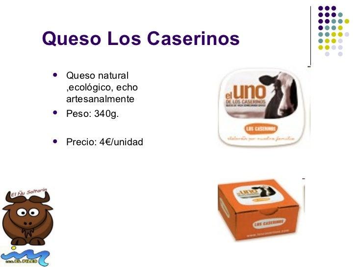 Queso Los Caserinos    Queso natural     ,ecológico, echo     artesanalmente    Peso: 340g.    Precio: 4€/unidad