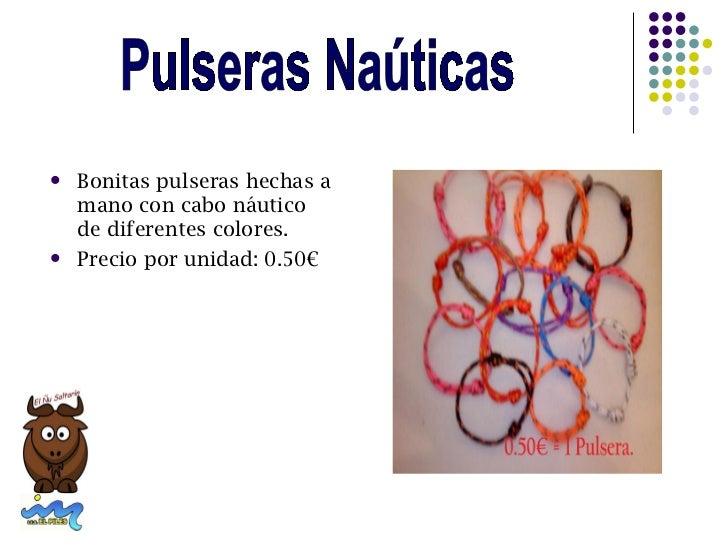    Bonitas pulseras hechas a    mano con cabo náutico    de diferentes colores.   Precio por unidad: 0.50€
