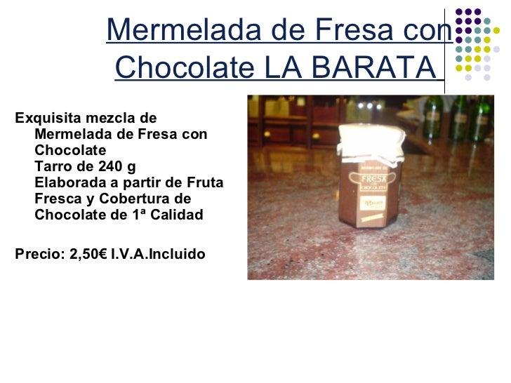 Mermelada de Fresa con             Chocolate LA BARATAExquisita mezcla de  Mermelada de Fresa con  Chocolate  Tarro de 240...