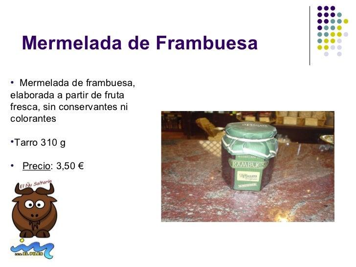 Mermelada de Frambuesa• Mermelada de frambuesa,elaborada a partir de frutafresca, sin conservantes nicolorantes•Tarro 310 ...