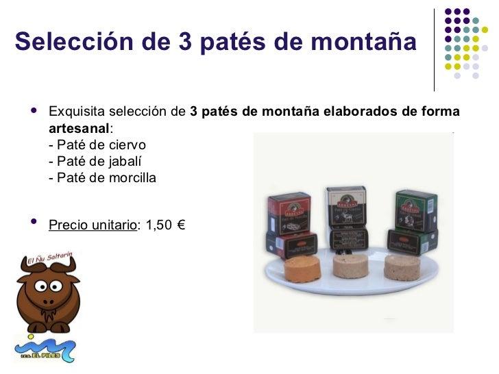 Selección de 3 patés de montaña    Exquisita selección de 3 patés de montaña elaborados de forma     artesanal:     - Pat...