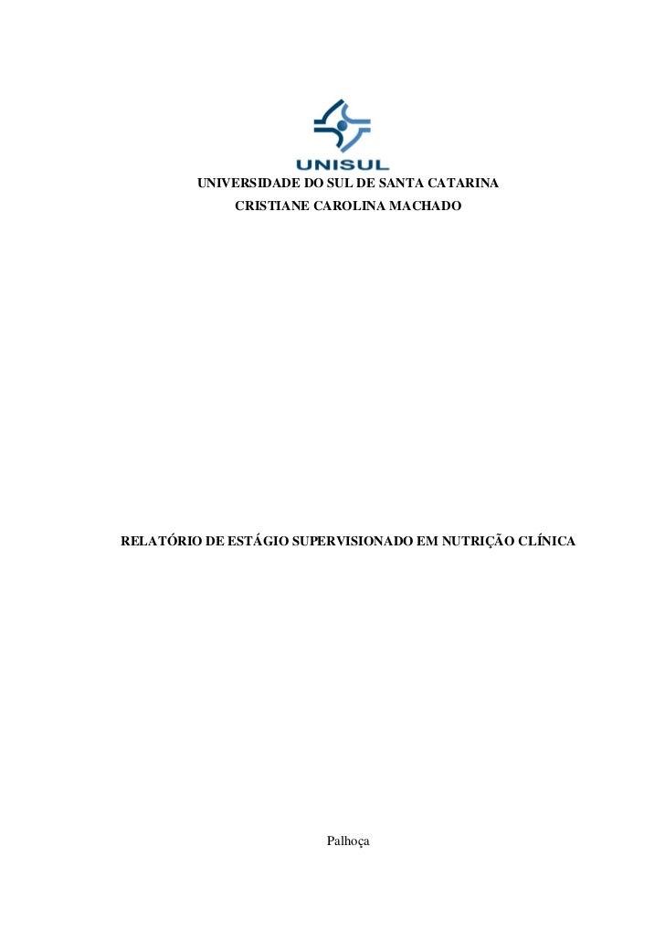 UNIVERSIDADE DO SUL DE SANTA CATARINA             CRISTIANE CAROLINA MACHADORELATÓRIO DE ESTÁGIO SUPERVISIONADO EM NUTRIÇÃ...