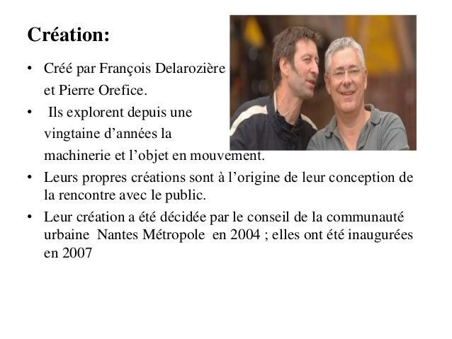 Création: • Créé par François Delarozière et Pierre Orefice. • Ils explorent depuis une vingtaine d'années la machinerie e...