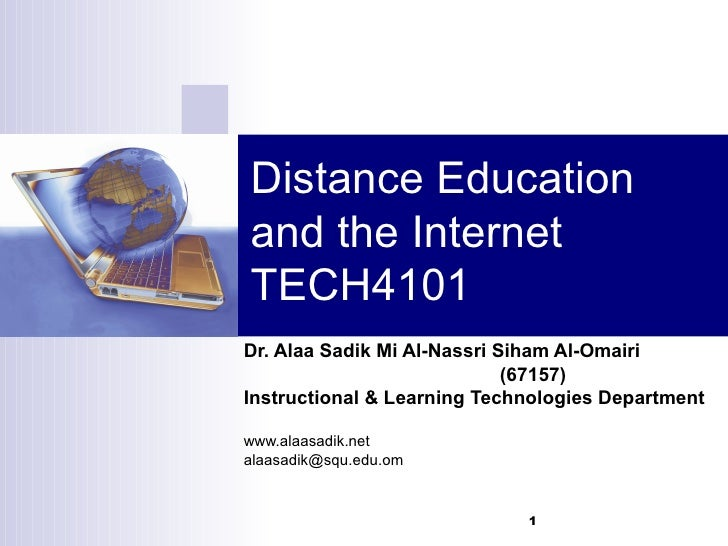 Distance Education and the Internet TECH4101 Dr. Alaa Sadik Mi Al-Nassri Siham Al-Omairi (67157) Instructional & Learning ...