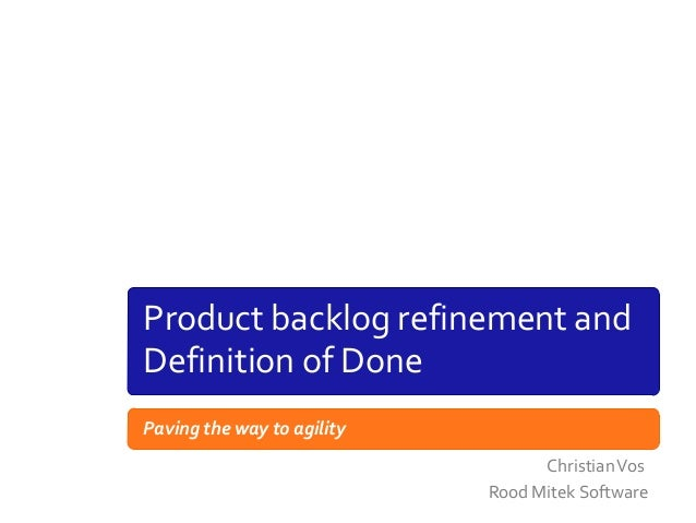 Product backlog refinement and Definition of Done Paving the way to agility Christian Vos Rood Mitek Software