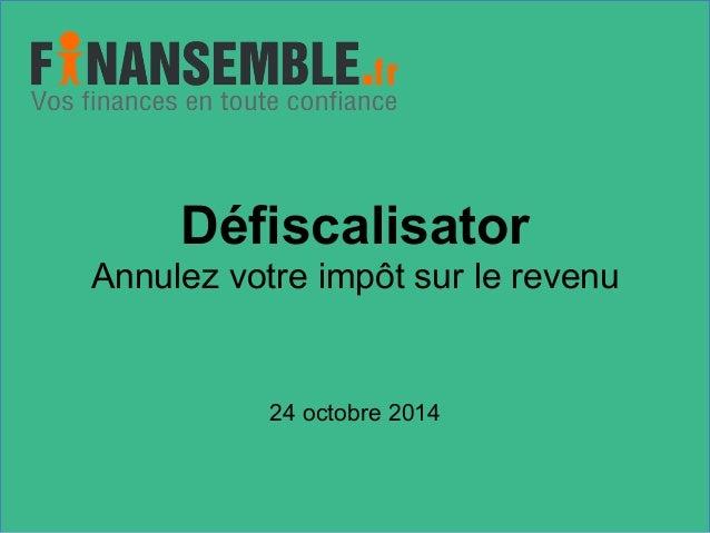 Défiscalisator  Annulez votre impôt sur le revenu  24 octobre 2014