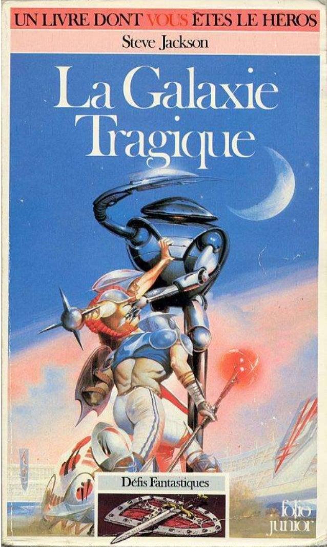 Steve Jackson La Galaxie Tragique Défis Fantastiques/04 Traduit de l'anglais par Camille Fabien Illustrations de Peter And...