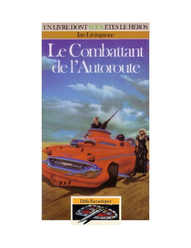 Ian Livingstone Le Combattant de l'Autoroute Défis Fantastiques/13 Traduit de l'anglais par Pascale Jusforgues et Alain Va...