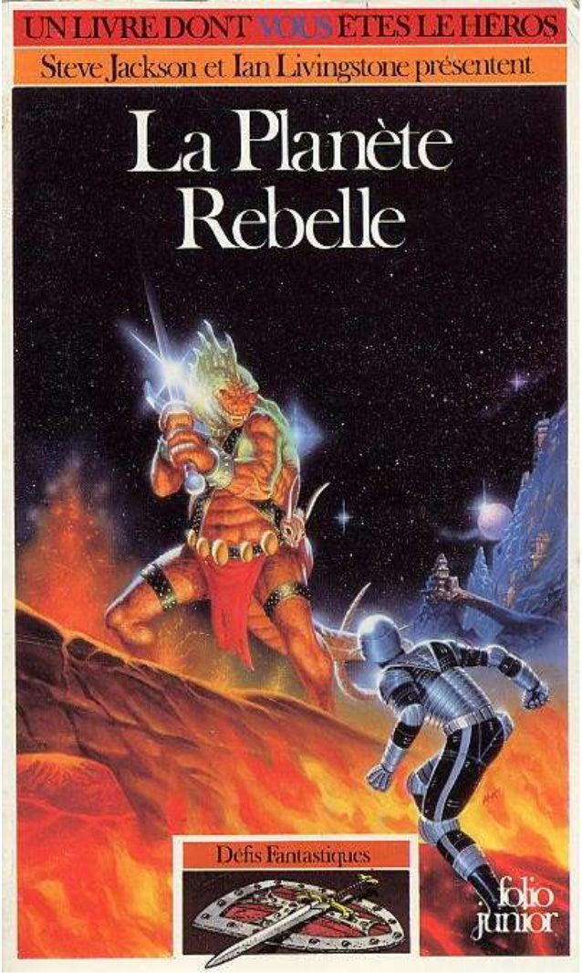 Titre original : Rebel Planet © Steve Jackson et Ian Livingstone pour la conception de la série Défis Fantastiques. © Robi...