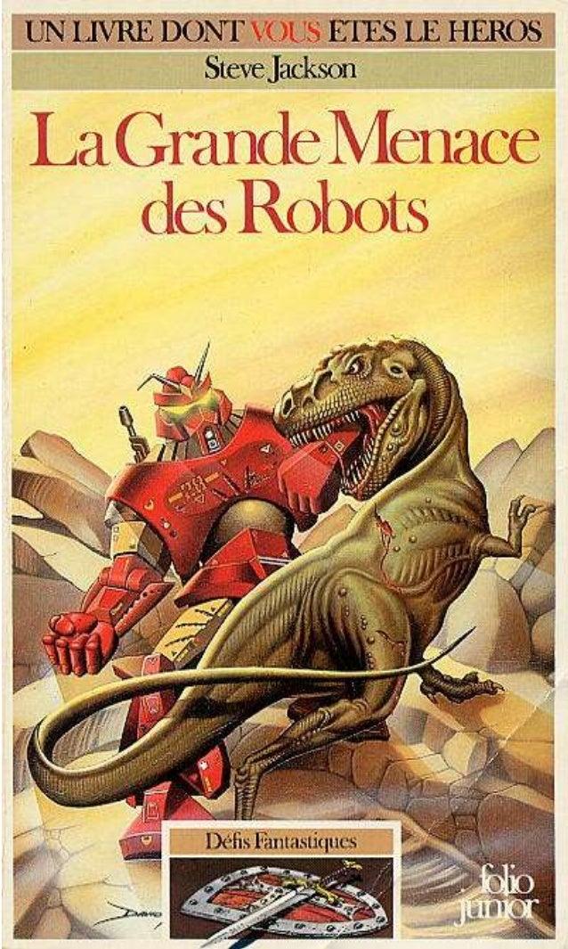 Steve Jackson La Grande Menace des Robots Défis Fantastiques Traduit de l'anglais par Danielle Plociennik Illustrations de...