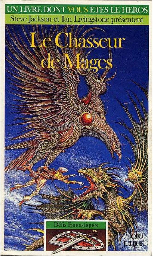 Titre original : Magehunter © Steve Jackson et Ian Livingstone, pour la conception de la série Défis Fantastiques © Paul M...