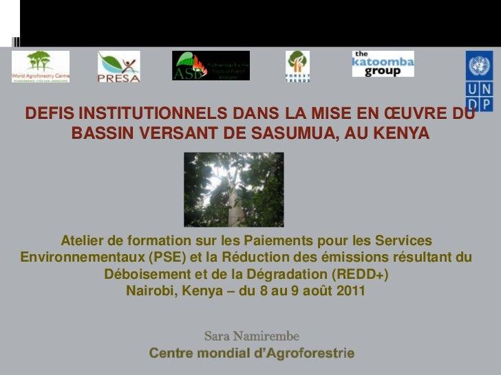 DEFIS INSTITUTIONNELS DANS LA MISE EN ŒUVRE DU     BASSIN VERSANT DE SASUMUA, AU KENYA      Atelier de formation sur les P...