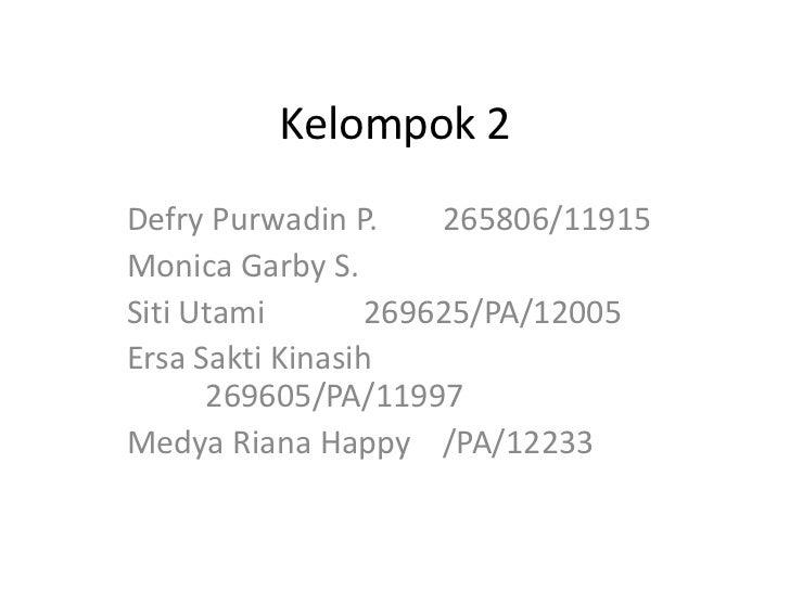 Kelompok 2<br />DefryPurwadin P.265806/11915<br />Monica Garby S.<br />SitiUtami269625/PA/12005<br />ErsaSaktiKinasih2...