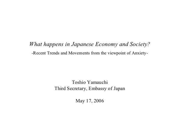 What happens in Japanese Economy and Society? -Recent Trends and Movements from the viewpoint of Anxiety- Toshio Yamauchi ...