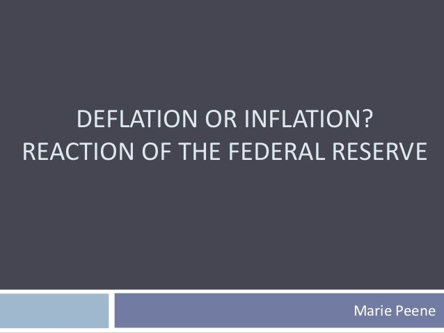 DEFLATION OR INFLATION? REACTION OF THE FEDERAL RESERVE Marie Peene
