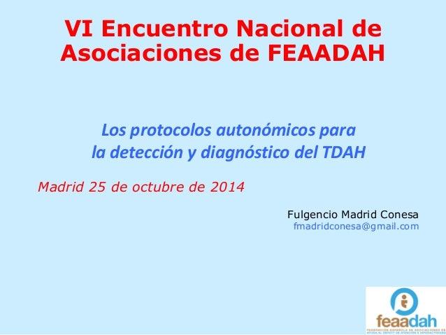 VI Encuentro Nacional de Asociaciones de FEAADAH Los protocolos autonómicos para la detección y diagnóstico del TDAH Madri...