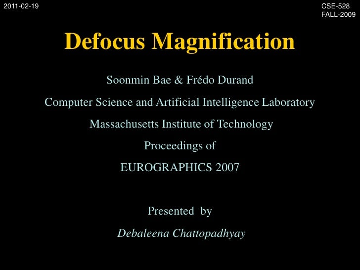 Defocus Magnification<br />SoonminBae & FrédoDurand<br />Computer Science and Artificial Intelligence Laboratory<br />Mass...