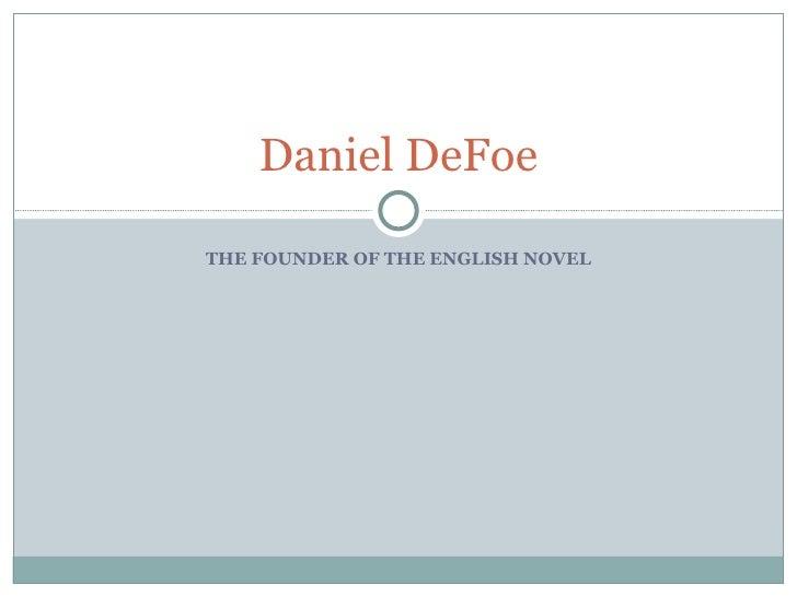 THE FOUNDER OF THE ENGLISH NOVEL Daniel DeFoe