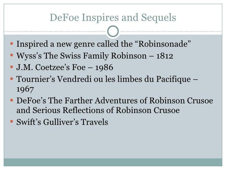"DeFoe Inspires and Sequels <ul><li>Inspired a new genre called the ""Robinsonade"" </li></ul><ul><li>Wyss's The Swiss Family..."