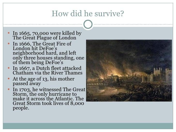 How did he survive? <ul><li>In 1665, 70,000 were killed by The Great Plague of London </li></ul><ul><li>In 1666, The Great...