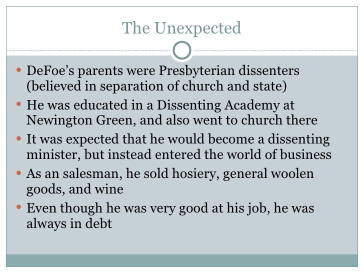 The Unexpected <ul><li>DeFoe's parents were Presbyterian dissenters (believed in separation of church and state) </li></ul...
