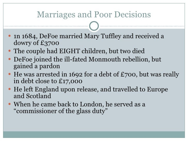 Marriages and Poor Decisions <ul><li>1n 1684, DeFoe married Mary Tuffley and received a dowry of £3700 </li></ul><ul><li>T...
