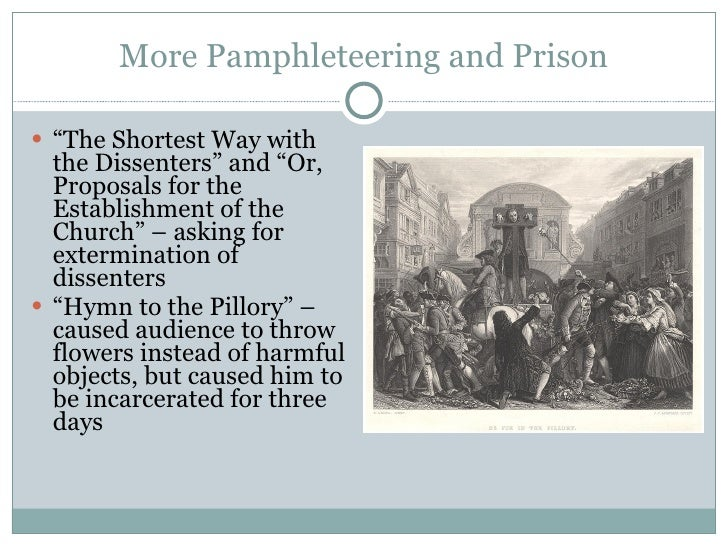 """More Pamphleteering and Prison <ul><li>"""" The Shortest Way with the Dissenters"""" and """"Or, Proposals for the Establishment of..."""
