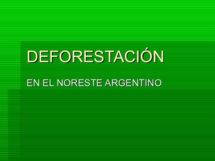 DEFORESTACIÓNEN EL NORESTE ARGENTINO