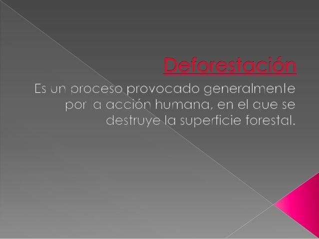    Está directamente causada por la acción del    hombre sobre la naturaleza, principalmente debido    a las talas o quem...