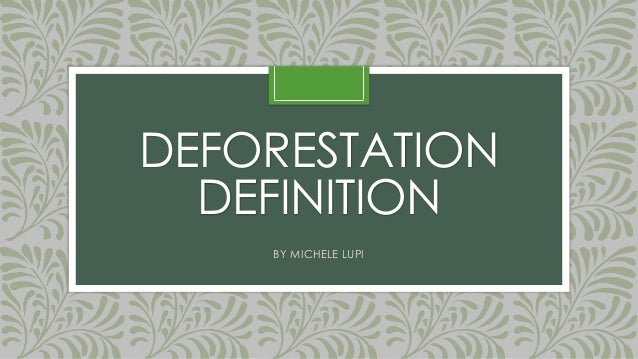 DEFORESTATION DEFINITION BY MICHELE LUPI