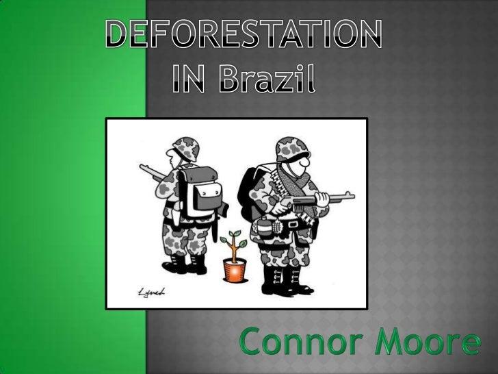DEFORESTATION<br />IN Brazil<br />Connor Moore<br />