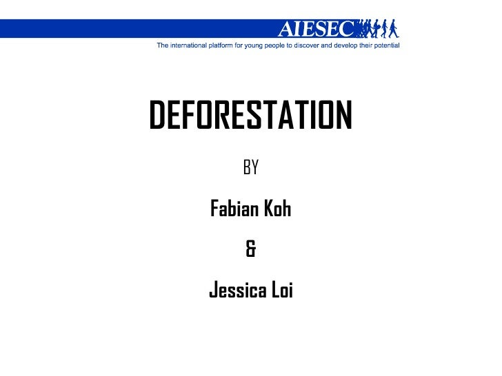 DEFORESTATION BY Fabian Koh & Jessica Loi