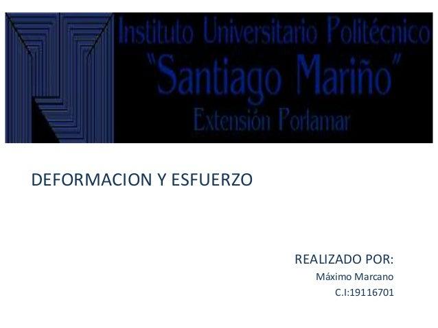DEFORMACION Y ESFUERZO  REALIZADO POR: Máximo Marcano C.I:19116701
