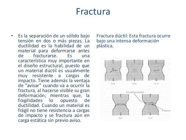 Fractura • Es la separación de un sólido bajo tensión en dos o más piezas. La ductilidad es la habilidad de un material pa...