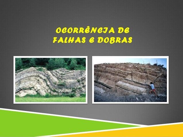OCORRÊNCIA DE FALHAS E DOBRAS