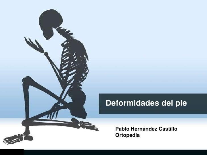 Deformidades del pie  Pablo Hernández Castillo  Ortopedia