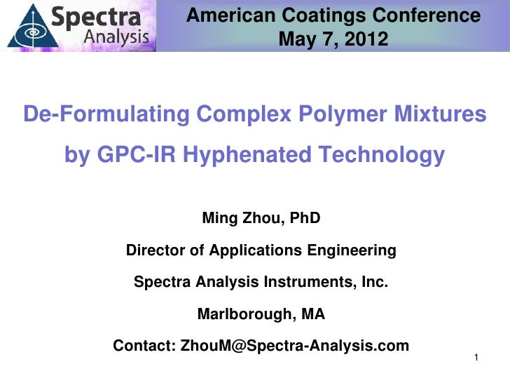 American Coatings Conference                       May 7, 2012De-Formulating Complex Polymer Mixtures   by GPC-IR Hyphenat...