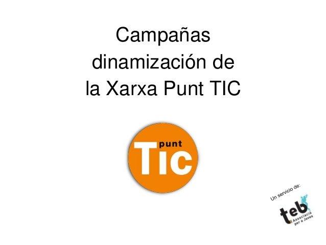 1  Campañas  dinamización de  la Xarxa Punt TIC