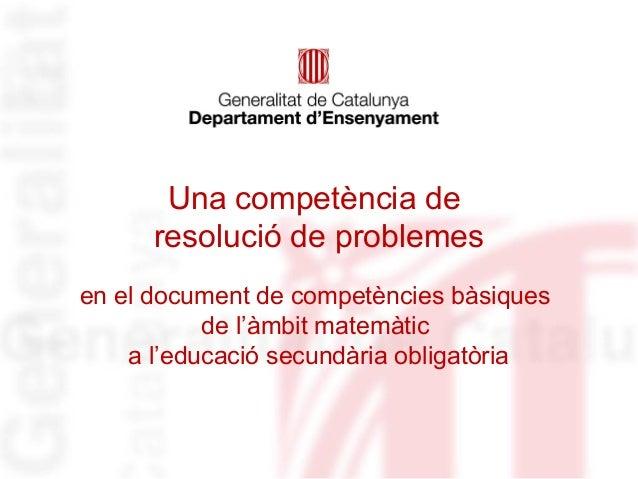 Una competència de      resolució de problemesen el document de competències bàsiques           de l'àmbit matemàtic    a ...