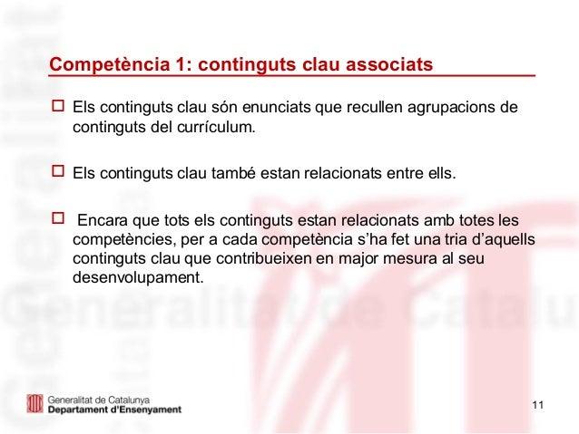Competència 1: continguts clau associats Els continguts clau són enunciats que recullen agrupacions de  continguts del cu...
