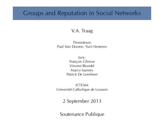 Groups and Reputation in Social Networks  V.A. Traag  Promoteurs:  Paul Van Dooren, Yurii Nesterov  Jury:  François Glineu...