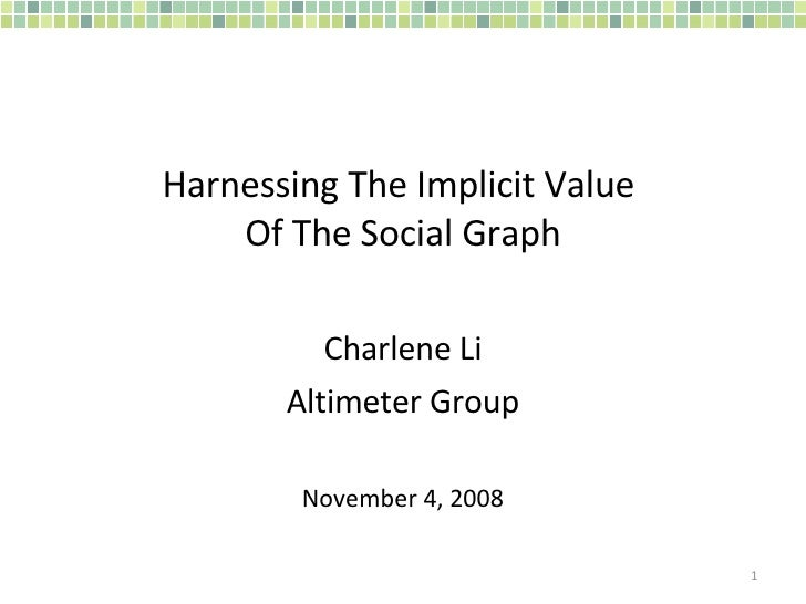 Harnessing The Implicit Value  Of The Social Graph Charlene Li Altimeter Group November 4, 2008