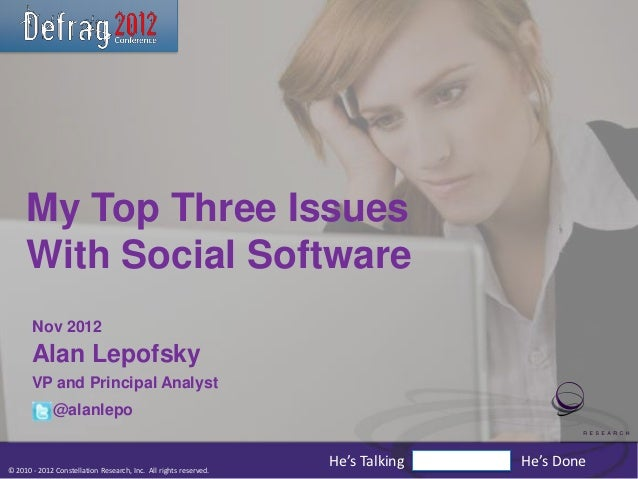 My Top Three Issues     With Social Software       Nov 2012       Alan Lepofsky       VP and Principal Analyst            ...