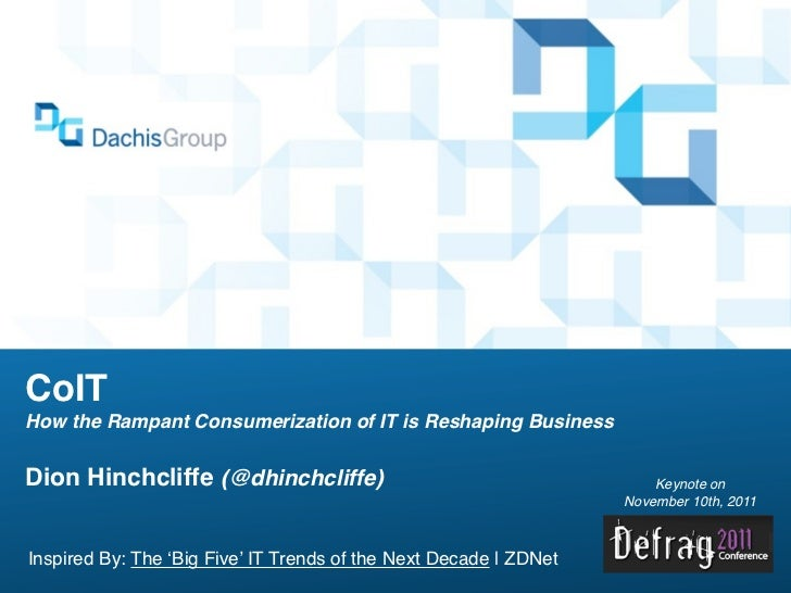 CoITHow the Rampant Consumerization of IT is Reshaping BusinessDion Hinchcliffe (@dhinchcliffe)                           ...