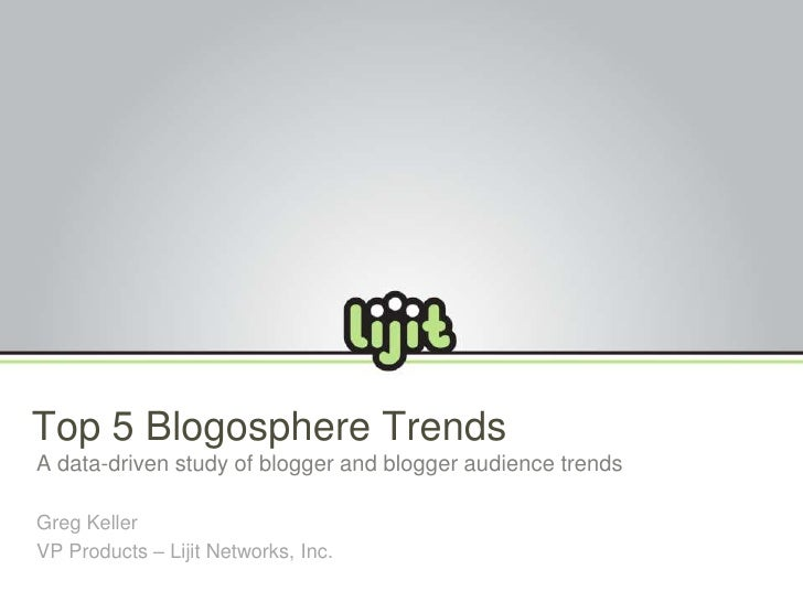 Top 5 Blogosphere Trends <br />A data-driven study of blogger and blogger audience trends<br />Greg Keller<br />VP Product...