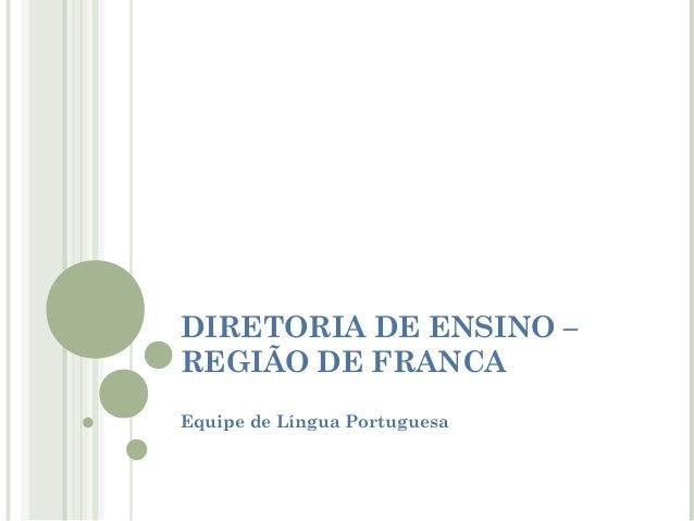 DIRETORIA DE ENSINO – REGIÃO DE FRANCA Equipe de Língua Portuguesa